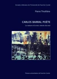 Pierre Thiollière - Carlos Barral poète - La nature et la mer, miroirs du moi.