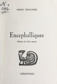 Pierre Thiollière et Bruno Durocher - Encéphalliques - Poèmes du libre amour.