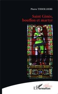 Pierre Thiollière - Saint Ginès, bouffon et martyr.