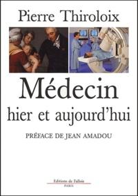 Pierre Thiroloix - Médecin hier et aujourd'hui - 1943-2003.