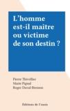 Pierre Thivollier et Marie Pignal - L'homme est-il maître ou victime de son destin ?.