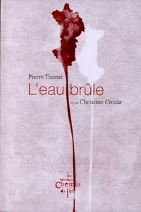 Pierre Thomé et Christine Crozat - L'eau brûle.