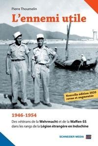 Pierre Thoumelin - L'ennemi utile - 1946-1954 - Des vétérans de la Wehrmacht et de la Waffen-SS dans les rangs de la Légion étrangère en Indochine.