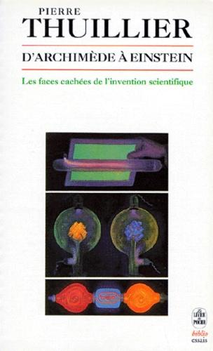Pierre Thuillier - D'Archimède à Einstein - Les faces cachées de l'invention scientifique.