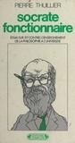 Pierre Thuillier - Socrate fonctionnaire - Essai sur (et contre) l'enseignement de la philosophie à l'université.