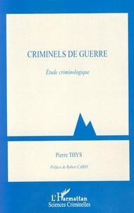 Pierre Thys - Criminels de guerre - Etude criminologique.