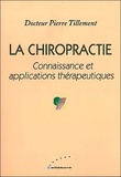 Pierre Tillement - La chiropractie - Connaissance et applications thérapeutiques.