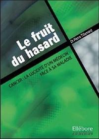 Pierre Tillement - Le fruit du hasard - Cancer : la lucidité d'un médecin face à la maladie.