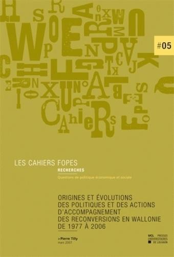 Pierre Tilly - Origines et évolutions des politiques et des actions d'accompagnement des reconversions en Wallonie de 1977 à 2006.