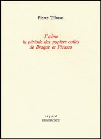 Pierre Tilman - J'aime la période des papiers collés de Braque et Picasso.