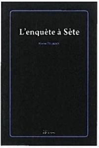 Pierre Tilman - L'enquête à Sète.