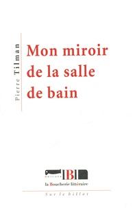 Pierre Tilman - Mon miroir de la salle de bain.