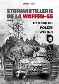 Pierre Tiquet - Sturmartillerie de la waffen-ss - tome 2 totenkopf- polizei -wiking - Totenkopf- polizei -wiking.