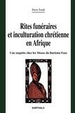 Pierre Tondé - Rites funéraires et inculturation chrétienne en Afrique - Une enquête chez les Moose du Burkina Faso.