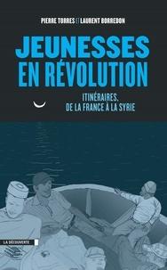 Pierre Torres et Laurent Borredon - Jeunesses en révolution - Itinéraires, de la France à la Syrie.