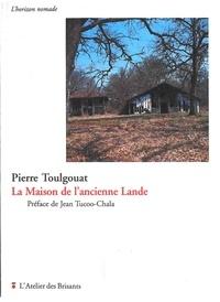 Pierre Toulgouat - La maison de l'ancienne Lande.
