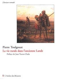 Pierre Toulgouat - La vie rurale dans l'ancienne Lande.