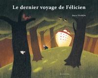 Le dernier voyage de Félicien - Pierre Touron |