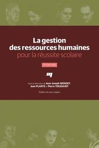 Pierre Toussaint et Jean-Joseph Moisset - La gestion des ressources humaines pour la réussite scolaire.