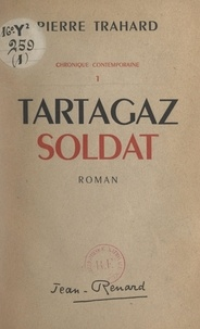 Pierre Trahard - Chronique contemporaine (1). Tartagaz soldat.