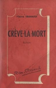 Pierre Trahard - Chronique contemporaine (2). Crève-la-mort.