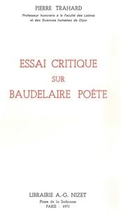 Pierre Trahard - Essai critique sur Baudelaire poète.