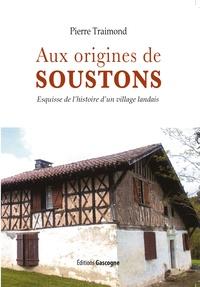Pierre Traimond - Aux origines de Soustons - Esquisse de l'histoire d'un village landais jusqu'à la Révolution.