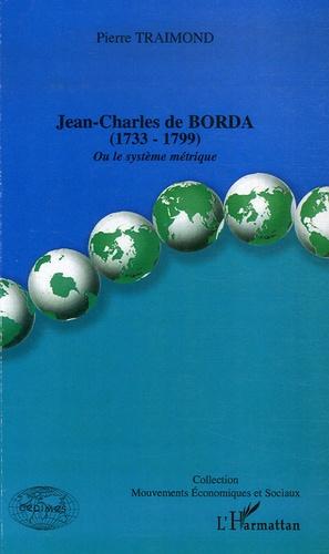Pierre Traimond - Jean-Charles de Borda (1733-1799) - Ou le système métrique.