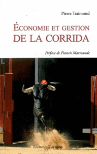 Pierre Traimond - L'économie de la corrida.