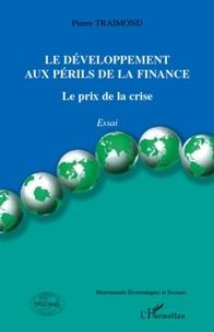 Pierre Traimond - Le développement au péril de la finance - Le prix de la crise.