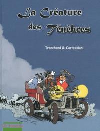 Pierre Tranchand et François Corteggiani - La créature des ténèbres.