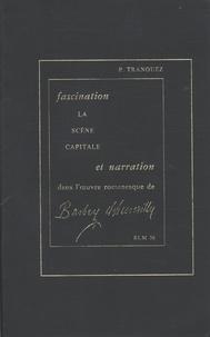 Pierre Tranouez - Fascination et narration dans l'oeuvre romanesque de Barbey d'Aurevilly La scène capitale.