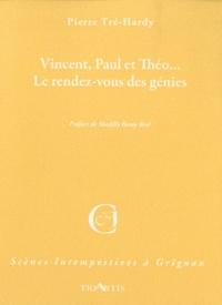 Pierre Tré-Hardy - Vincent, Paul et Théo... - Le rendez-vous des génies.