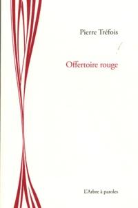 Pierre Tréfois - Offertoire rouge.