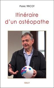 Pierre Tricot - Itinéraire d'un ostéopathe - Une introduction à l'approche tissulaire de l'ostéopathie.