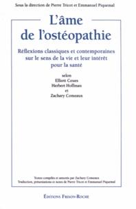 Pierre Tricot et Emmanuel Piquemal - L'âme de l'ostéopathie - Réflexions clasiques et contemporaines sur le sens de la vie et leur intérêt pour la santé selon Elliott Coues, Herbert Hoffman et Zachary Comeaux.