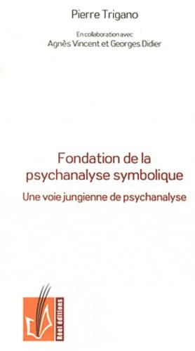 Pierre Trigano - Fondation de la psychanalyse symbolique - Une voie jungienne de psychanalyse.