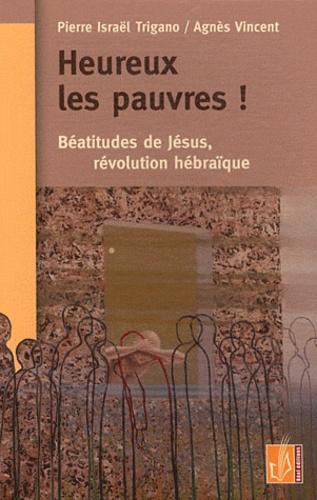 Pierre Trigano et Agnès Vincent - Heureux les pauvres ! - Béatitudes de Jésus et révolution hébraïque.