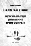 Pierre Trigano - Israël/Palestine, psychanalyse jungienne d'un conflit.