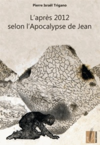 Pierre Trigano - L'après 2012 selon l'Apocalypse de Jean.