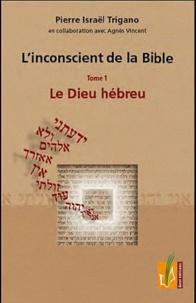 Pierre Trigano - L'inconscient de la Bible - Tome 1, Le Dieu hébreu.
