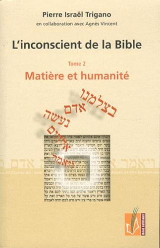 Pierre Trigano - L'inconscient de la Bible - Tome 2, Matière et humanité.