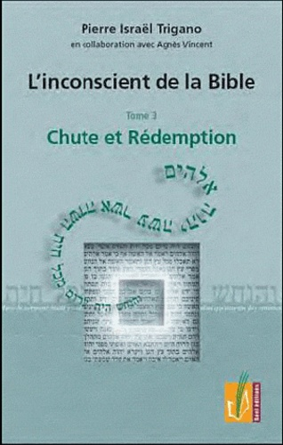 Pierre Trigano - L'inconscient de la Bible - Tome 3, Chute et rédemption.