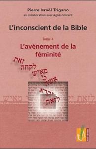 Pierre Trigano - L'inconscient de la Bible - Tome 4, L'avènement de la féminité.