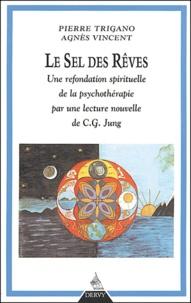 Pierre Trigano et Agnès Vincent - Le sel des rêves - Une refondation spirituelle de la psychothérapie par une lecture nouvelle de C.G. Jung.