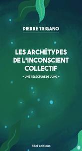 Pierre Trigano - Les archétypes de l'inconscient collectif - Une relecture de Jung.