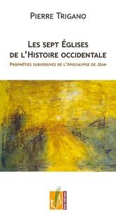 Pierre Trigano - Les sept Eglises de l'Histoire occidentale - Prophéties subversives de l'Apocalypse de Jean.