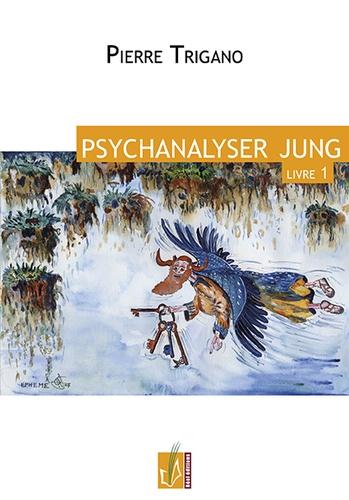 Pierre Trigano - Psychanalyser Jung - Tome 1.