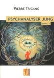 Pierre Trigano - Psychanalyser Jung - Tome 2, Jung à l'épreuve du nazisme, 1920-1946.