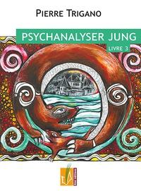 Pierre Trigano - Psychanalyser Jung - Tome 3, Jung dans le destin de job, 1946-1961.